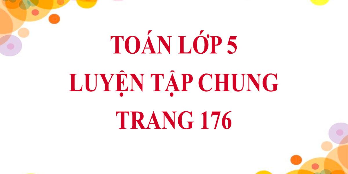giai-bai-tap-toan-lop-5-trang-176-bai-luyen-tap-chung-7.png