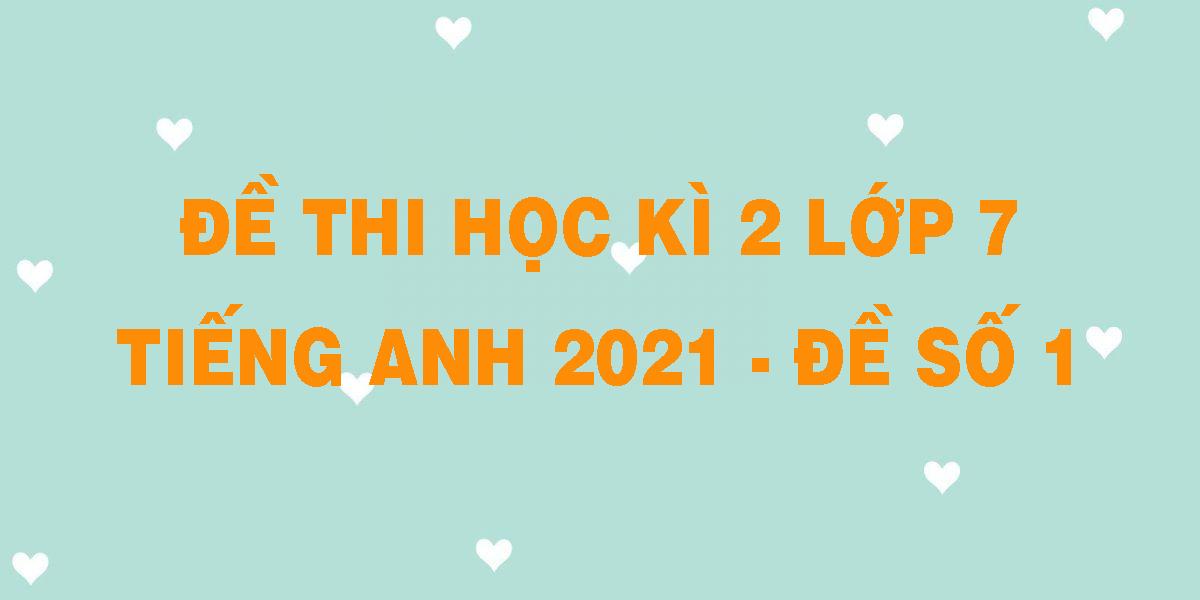 de-thi-hoc-ki-2-lop-7-tieng-anh-2021-de-so-1.png