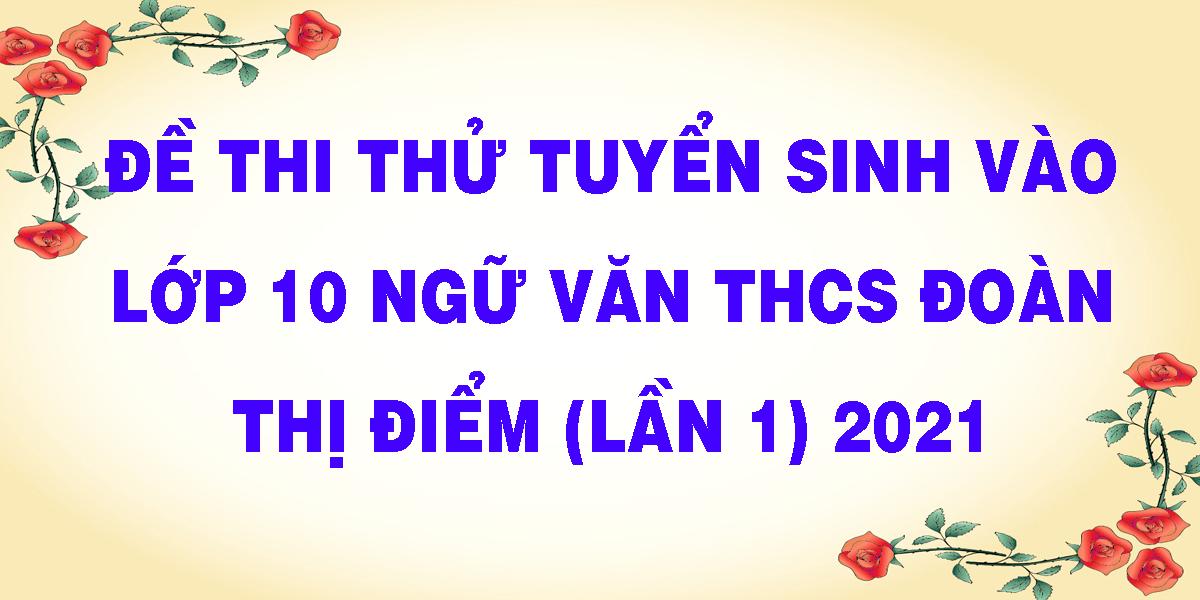 de-thi-thu-tuyen-sinh-vao-lop-10-ngu-van-thcs-doan-thi-diem-lan-1-2021.png