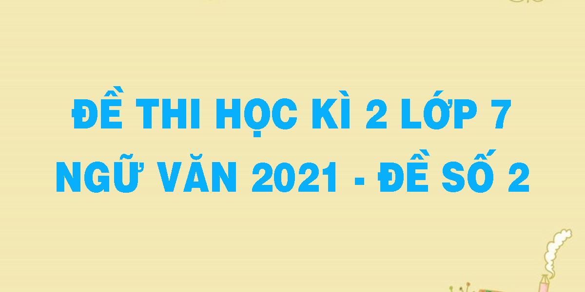 de-thi-hoc-ki-2-lop-7-ngu-van-2021-de-so-2.png