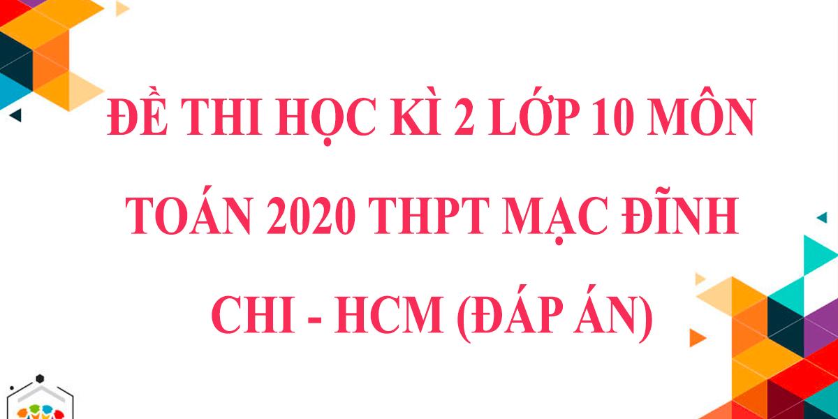 de-thi-hoc-ki-2-lop-10-mon-toan-2020-thpt-mac-dinh-chi-ho-chi-minh-8.png