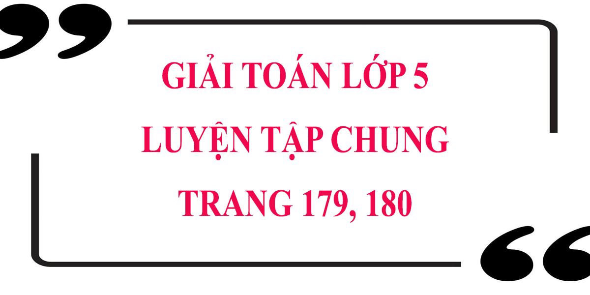 giai-toan-lop-5-trang-179-180-luyen-tap-chung.png