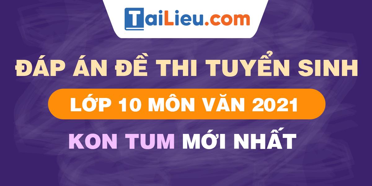 de-thi-vao-lop-10-mon-van-2021-kon-tum.png