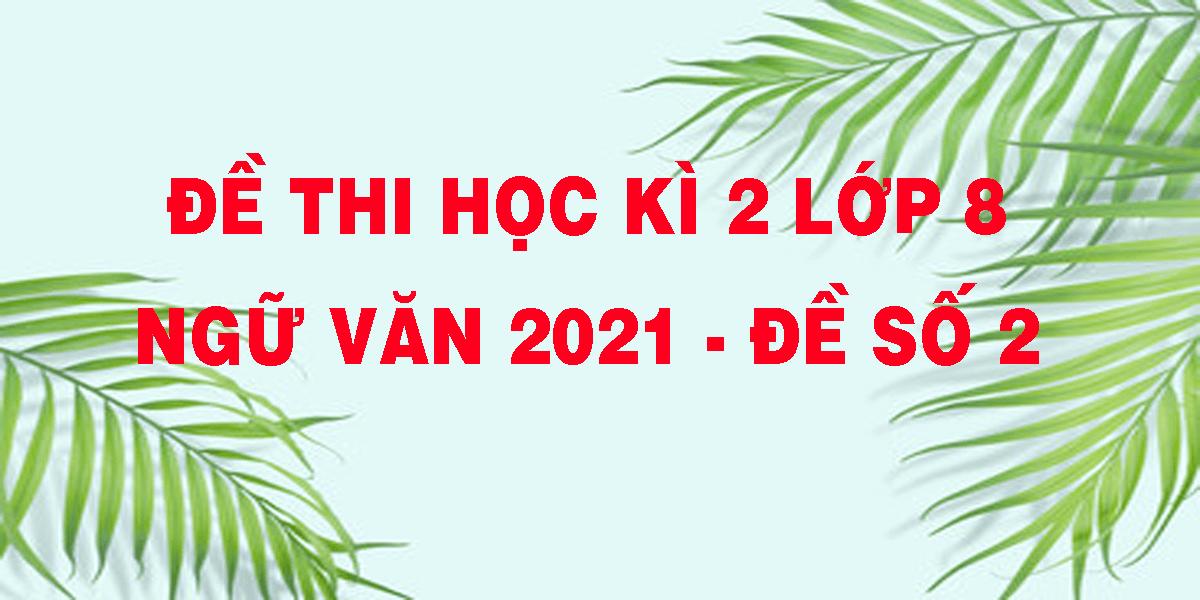 de-thi-hoc-ki-2-lop-8-ngu-van-2021-de-so-2.png