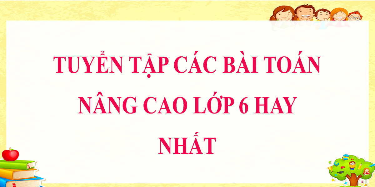 tong-hop-cac-bai-toan-nang-cao-lop-6-hay-nhat-9.png