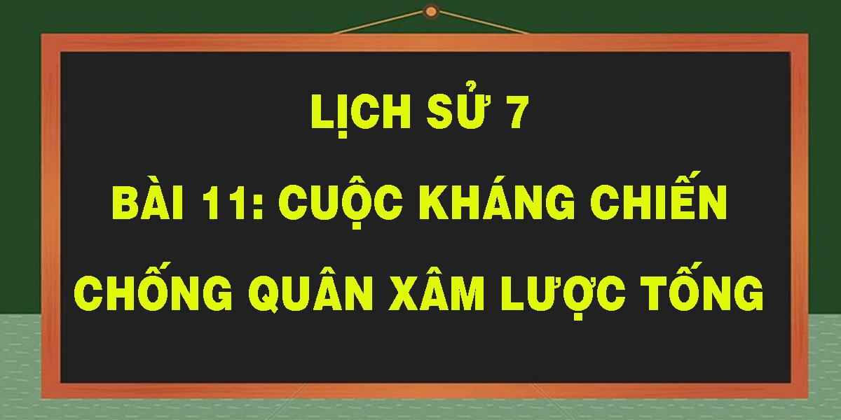 lich-su-7-bai-11-cuoc-khang-chien-chong-quan-xam-luoc-tong.png