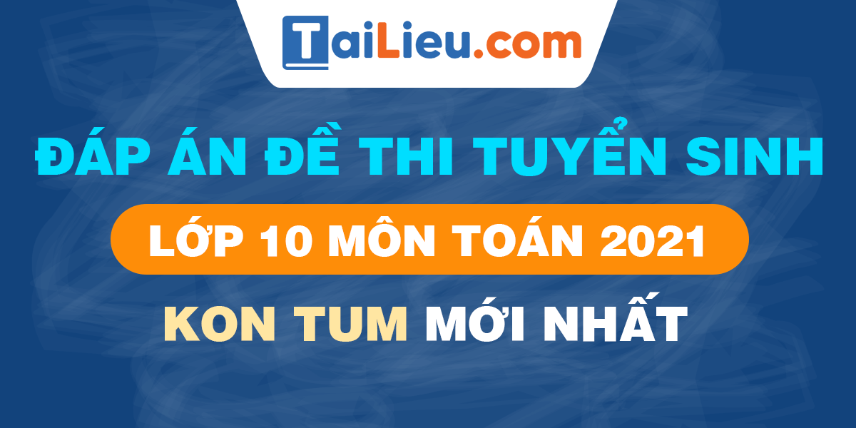 de-thi-vao-lop-10-mon-toan-2021-kon-tum.png