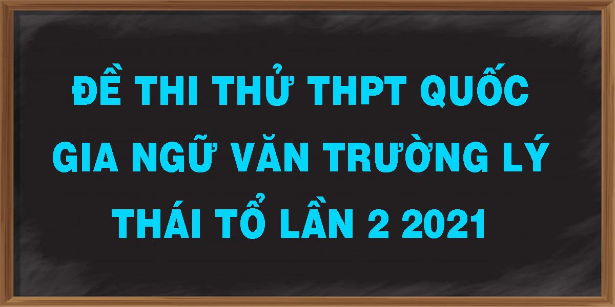 de-thi-thu-thpt-quoc-gia-ngu-van-truong-ly-thai-to-lan-2-2021.png