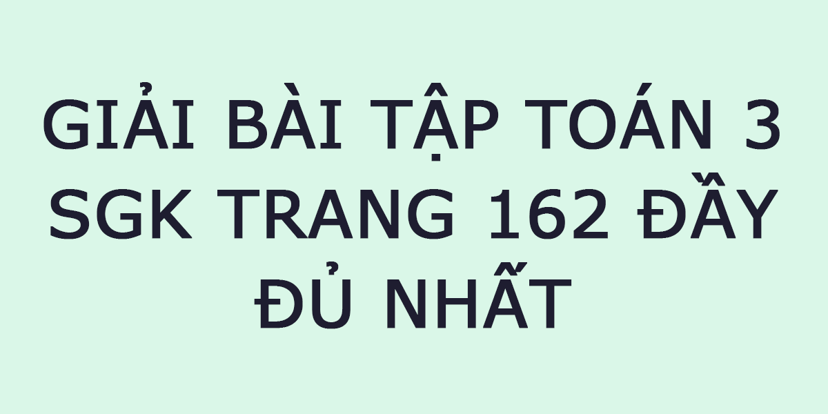giai-bai-toan-3-trang-162.PNG