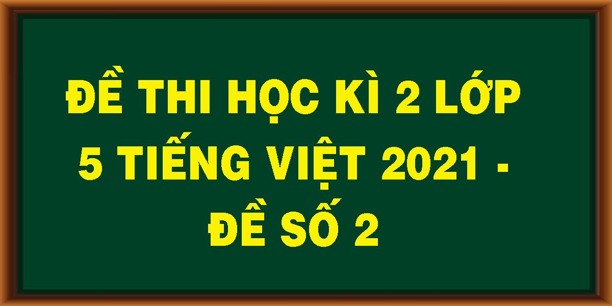 de-thi-hoc-ki-2-lop-5-tieng-viet-2021-de-so-2.png