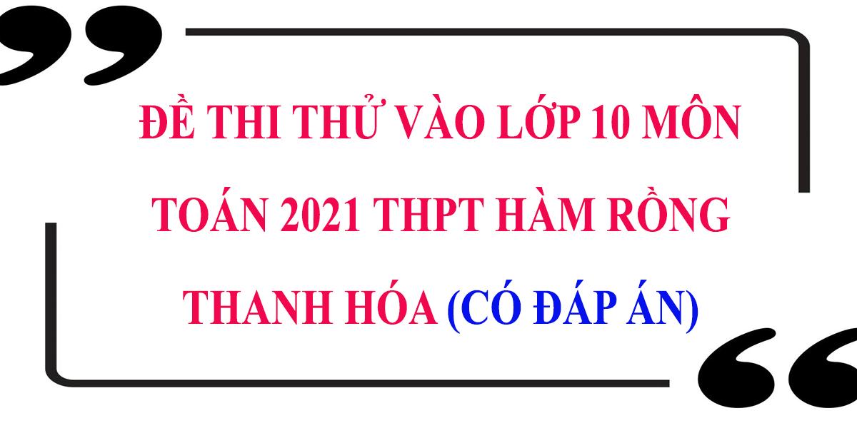 dap-an-de-thi-thu-vao-lop-10-mon-toan-2021-thpt-ham-rong-thanh-hoa-4.png