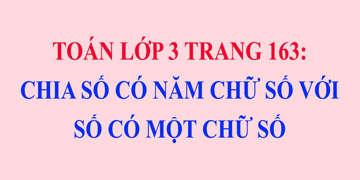 giai-toan-lop-3-trang-163-chia-so-co-nam-chu-so-voi-so-co-mot-chu-so-1.png