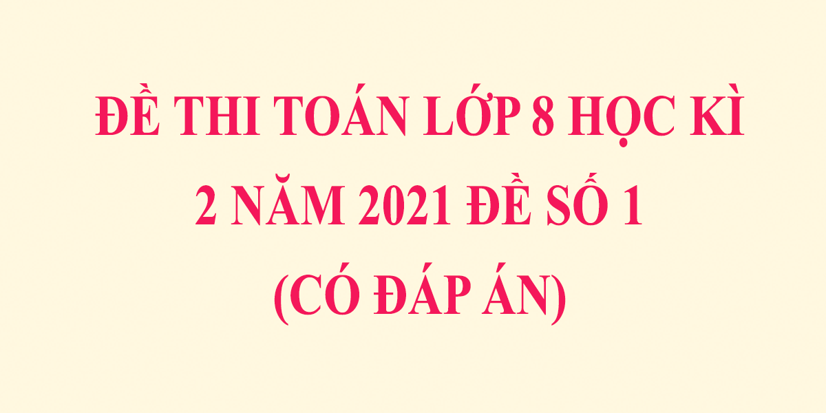 de-thi-toan-lop-8-hoc-ki-2-nam-2021-co-dap-an-de-so-1-10.png