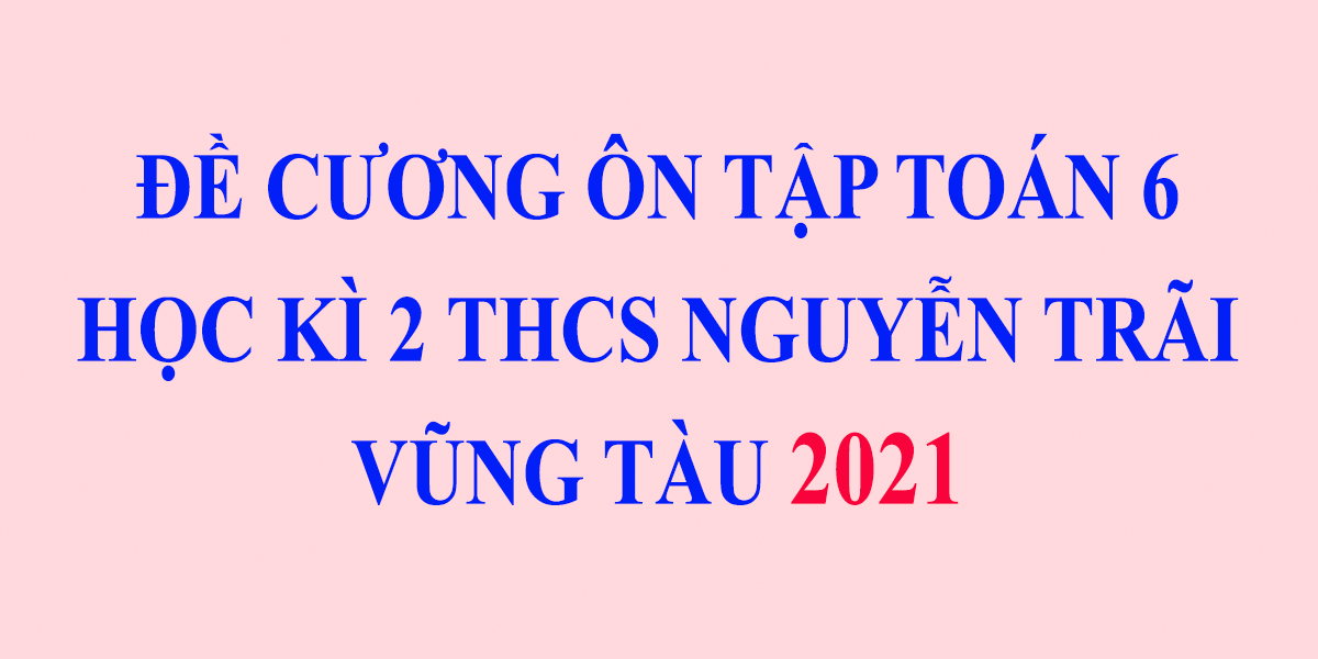 de-cuong-on-tap-toan-6-hoc-ki-2-thcs-nguyen-trai-vung-tau-2021-9.png