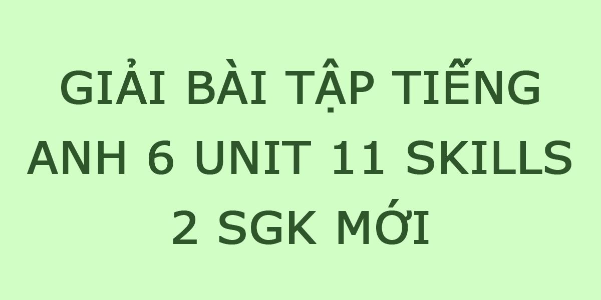 huong-dan-giai-tieng-anh-6-unit-11-skills-2.png