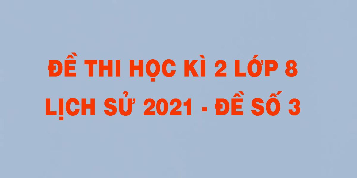 de-thi-hoc-ki-2-lop-8-lich-su-2021-de-so-3.png