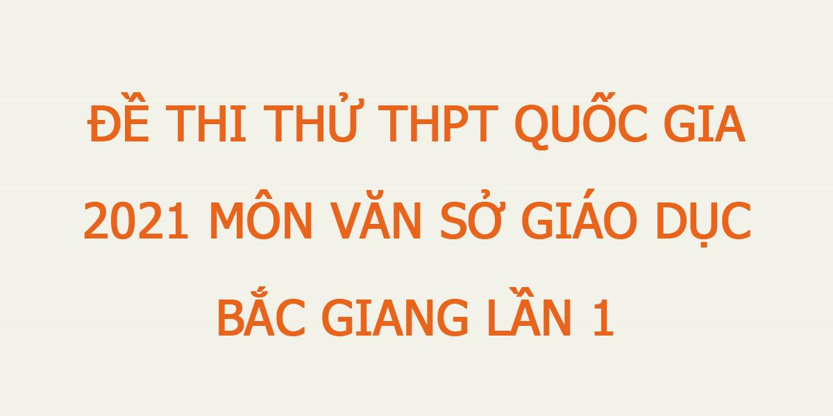 de-thi-thu-thpt-quoc-gia-2021-mon-van-so-gd-bac-giang-lan-1.png
