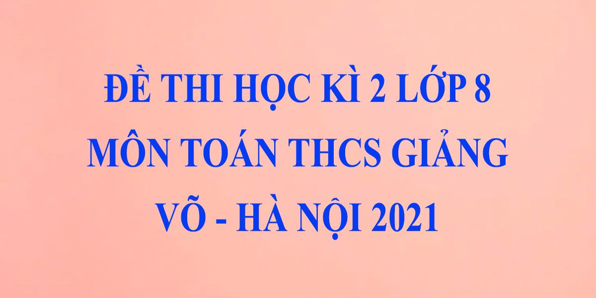 de-thi-toan-lop-8-hoc-ki-2-nam-2021-thcs-giang-vo-ha-noi-1.png