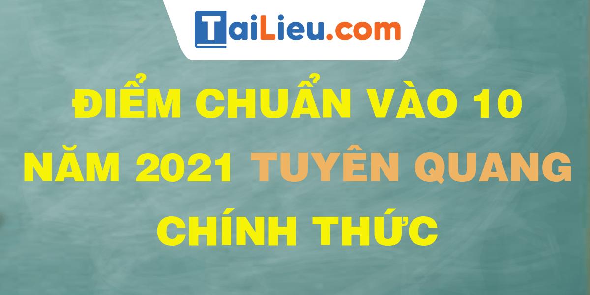 diem-chuan-vao-lop-10-2021-tuyen-quang.png