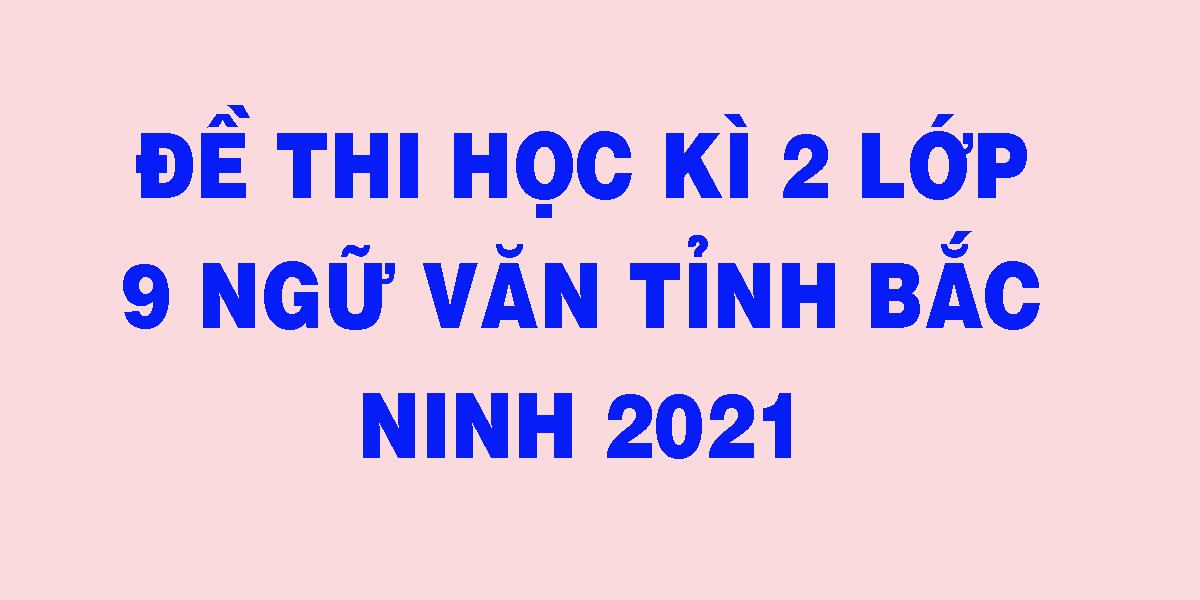 de-thi-hoc-ki-2-lop-9-ngu-van-tinh-bac-ninh-2021.png