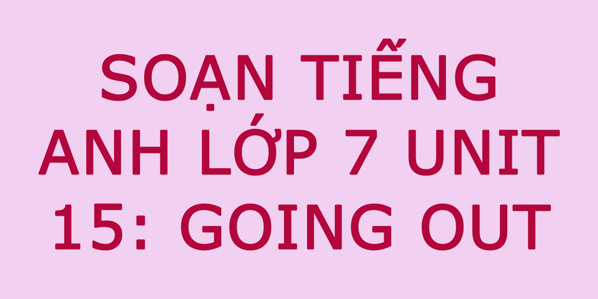 soan-tieng-anh-lop-7-unit-15-going-out.png