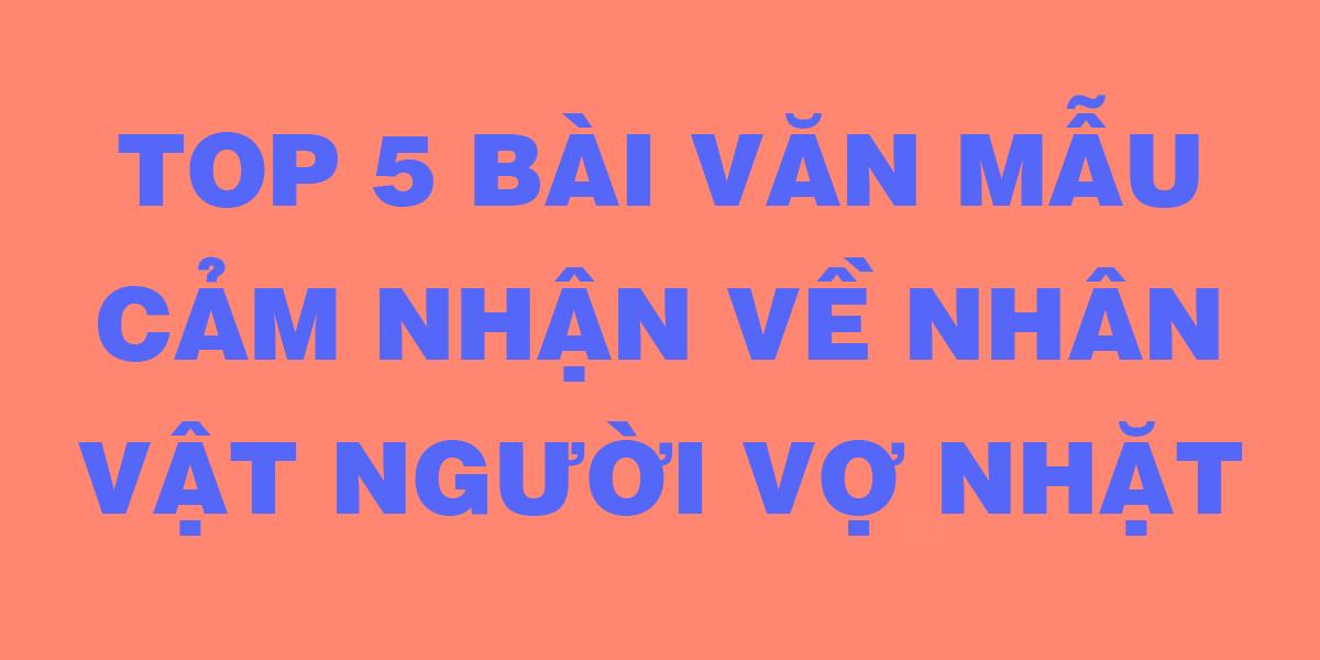 top-5-bai-van-mau-cam-nhan-nhan-vat-nguoi-vo-nhat.png