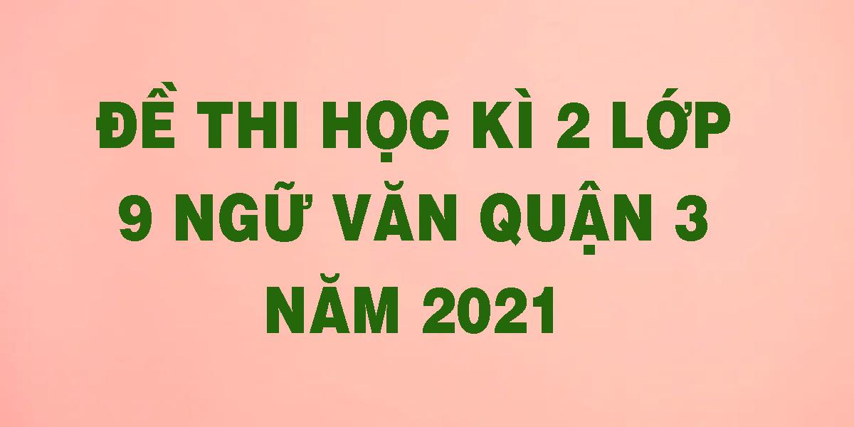 de-thi-hoc-ki-2-lop-9-ngu-van-quan-3-nam-2021.png
