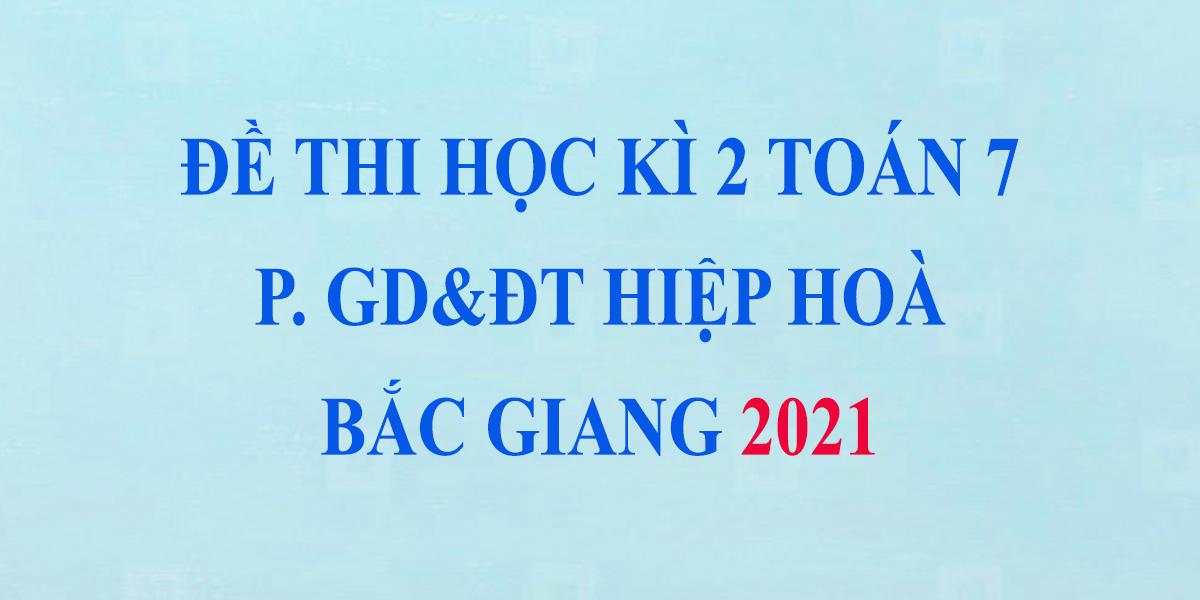 de-thi-toan-lop-7-hoc-ki-2-nam-2021-phong-gddt-hiep-hoa-bac-giang-1.png