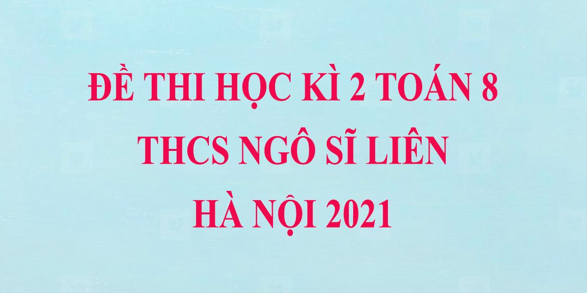 de-thi-toan-lop-8-hoc-ki-2-nam-2021-thcs-ngo-si-lien-ha-noi-1.png