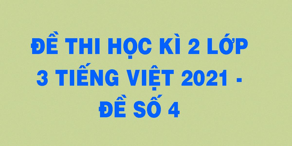 de-thi-hoc-ki-2-lop-3-tieng-viet-2021-de-so-4.png