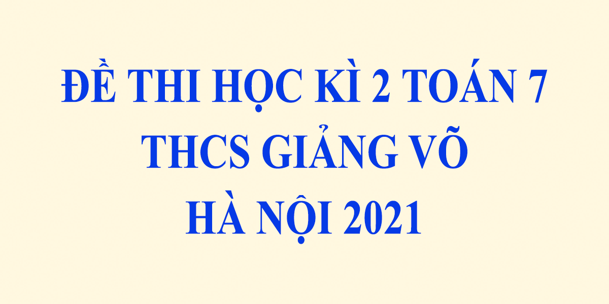 de-thi-toan-lop-7-hoc-ki-2-nam-2021-thcs-giang-vo-ha-noi-1.png