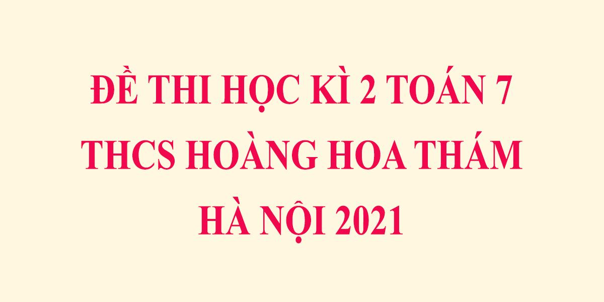 de-thi-toan-lop-7-hoc-ki-2-nam-2021-thcs-hoang-hoa-tham-ha-noi-1.png