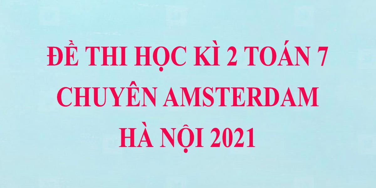 de-thi-toan-lop-7-hoc-ki-2-nam-2021-chuyen-amsterdam-ha-noi-1.png