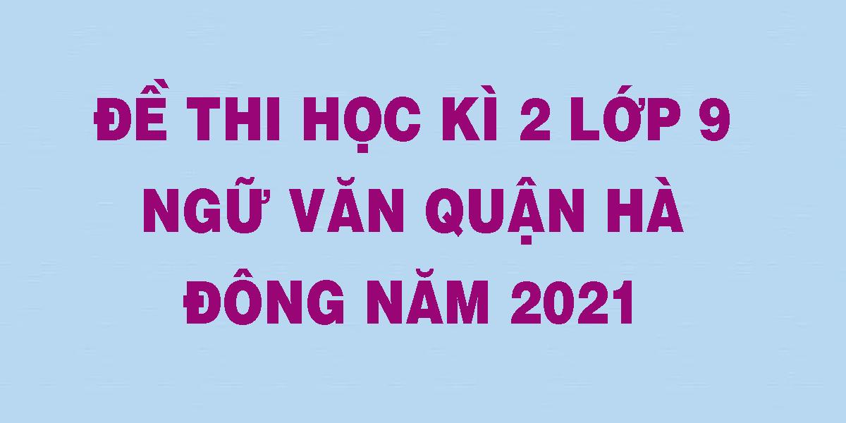 de-thi-hoc-ki-2-lop-9-ngu-van-quan-ha-dong-nam-2021.png