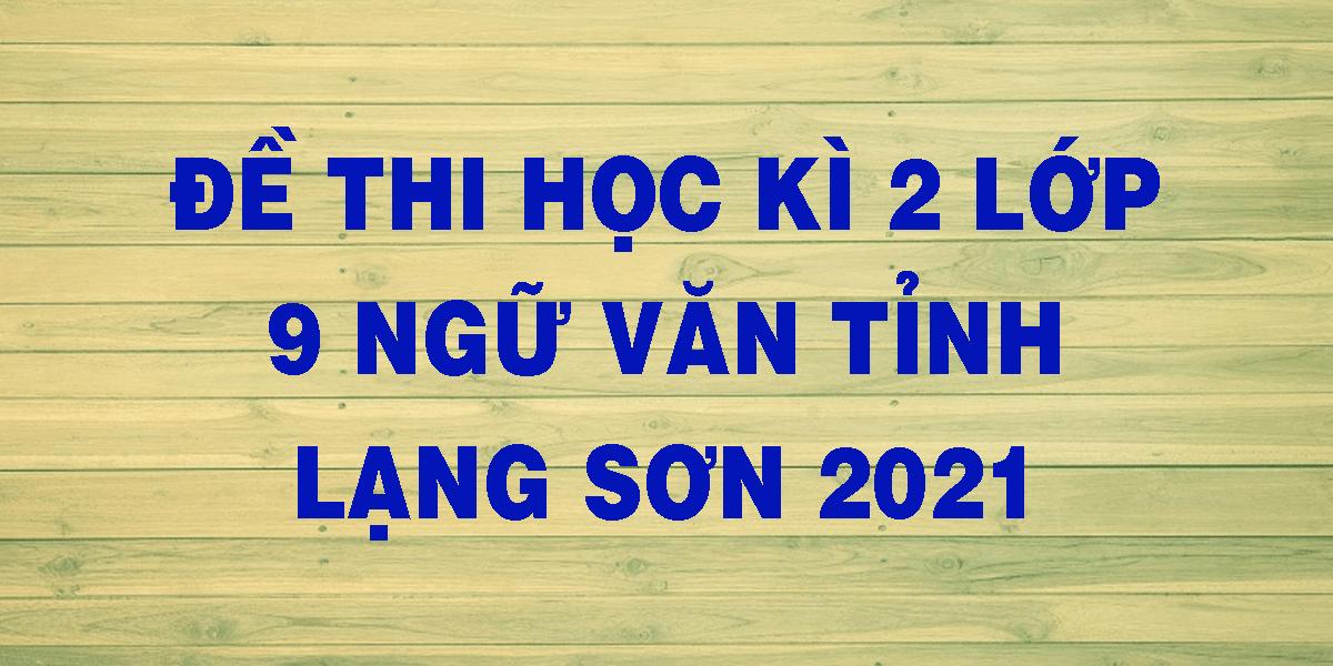 de-thi-hoc-ki-2-lop-9-ngu-van-tinh-lang-son-2021.png