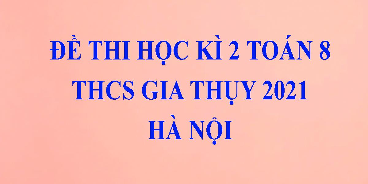 de-thi-toan-lop-8-hoc-ki-2-nam-2021-thcs-gia-thuy-ha-noi-1.png