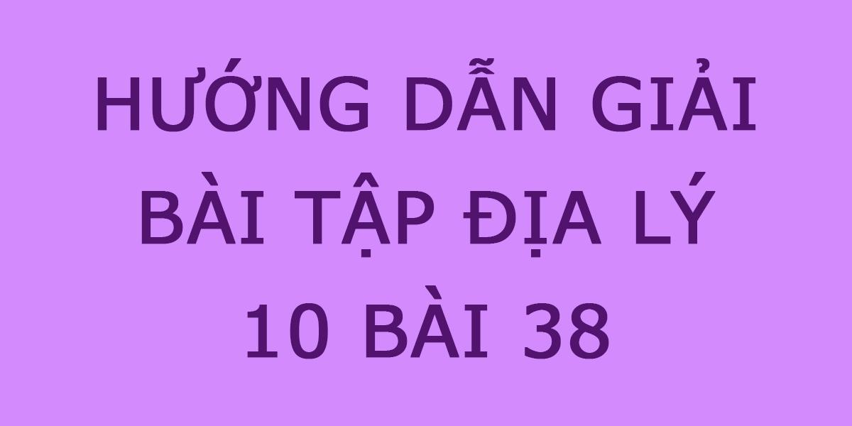 giai-bai-tap-dia-10-bai-38.png