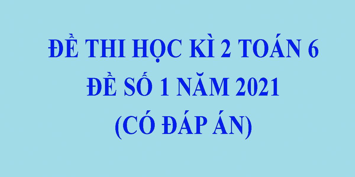 de-thi-toan-lop-6-hoc-ki-2-co-dap-an-nam-2021-de-so-1-1.png