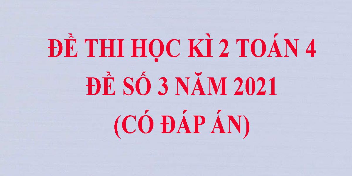 de-thi-hoc-ki-2-lop-4-mon-toan-co-dap-an-nam-2021-de-so-3-1.png