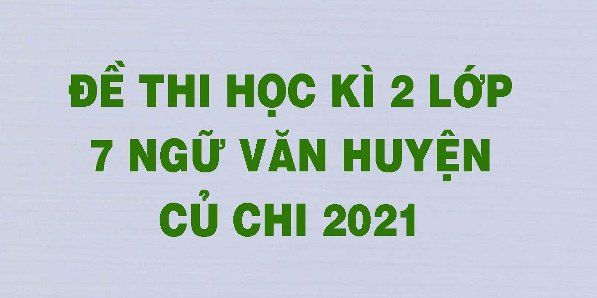 de-thi-hoc-ki-2-lop-7-ngu-van-huyen-cu-chi-2021.png