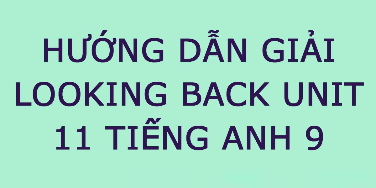 huong-dan-giai-looking-back-unit-11-tieng-anh-9.png