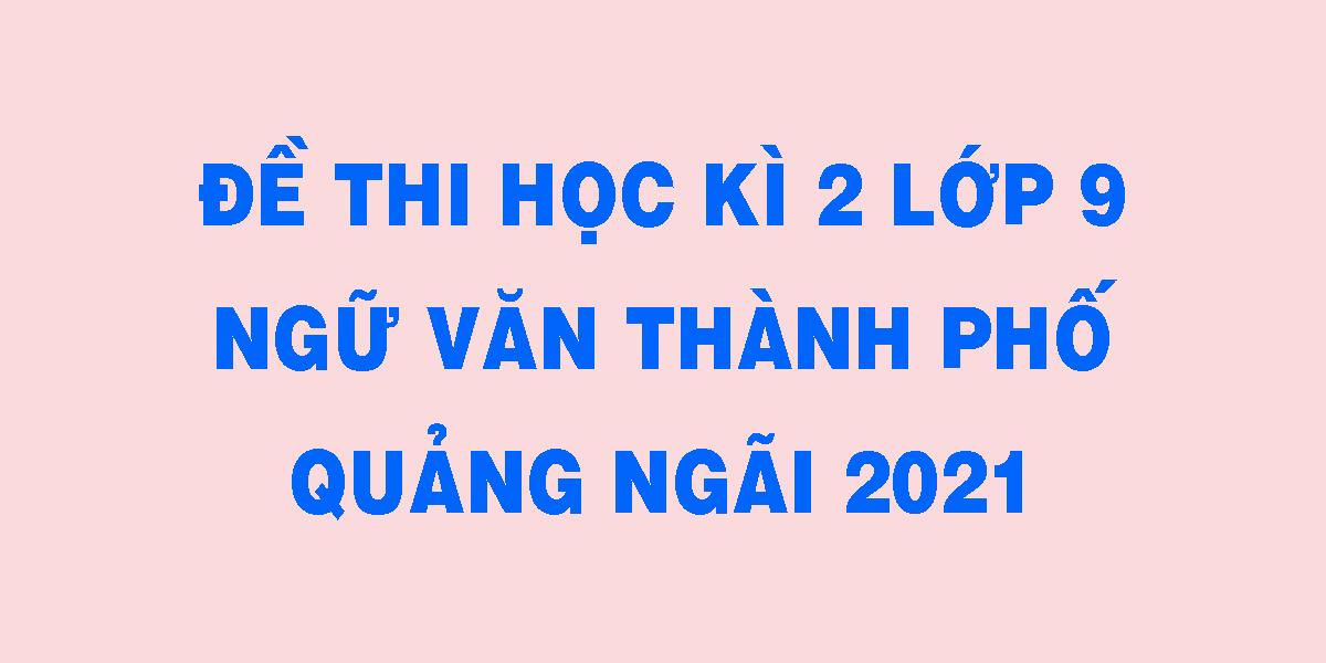 de-thi-hoc-ki-2-lop-9-ngu-van-thanh-pho-quang-ngai-2021.png