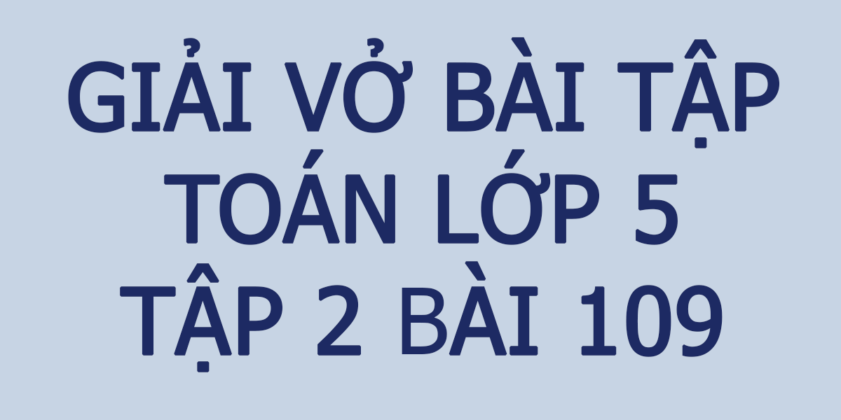 giai-vo-bai-tap-toan-lop-5-tap-2-bai-109.png