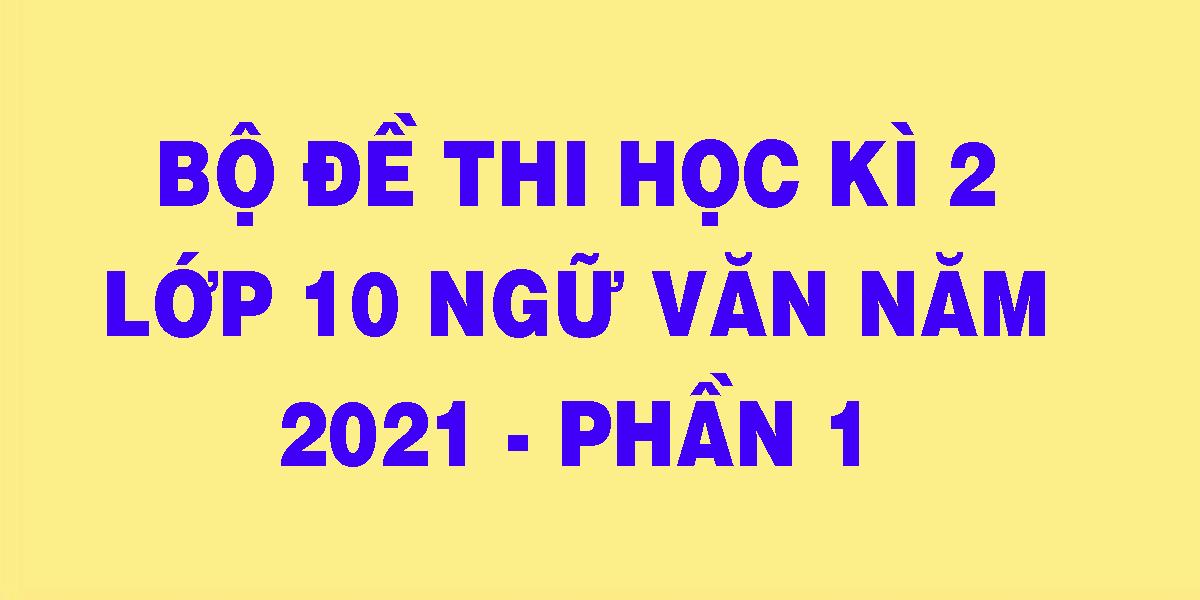de-thi-hoc-ki-2-lop-10-ngu-van-nam-2021-phan-1.png