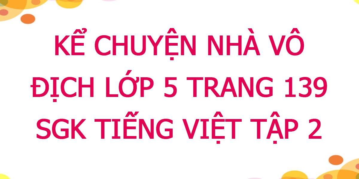 ke-chuyen-nha-vo-dich-lop-5-trang-139-tuan-32-tieng-viet-tap-2.png