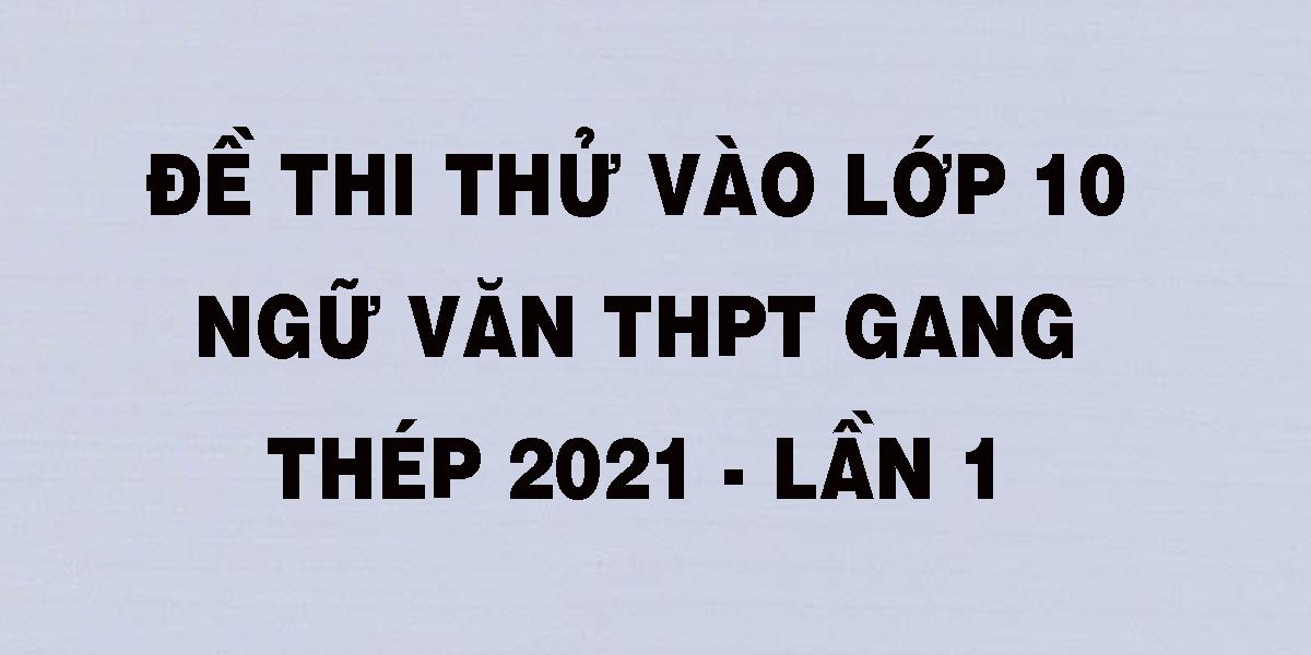 de-thi-thu-vao-lop-10-ngu-van-thpt-gang-thep-2021-lan-1-1.png