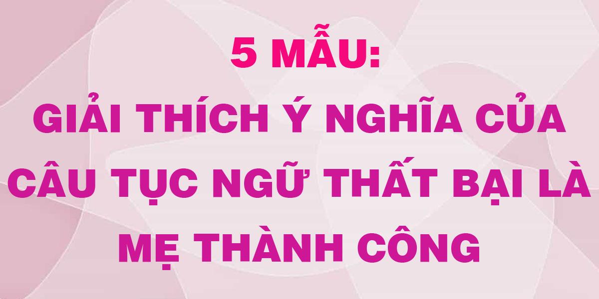 5-mau-hay-giai-thich-y-nghia-cau-tuc-ngu-that-bai-la-me-thanh-cong.png