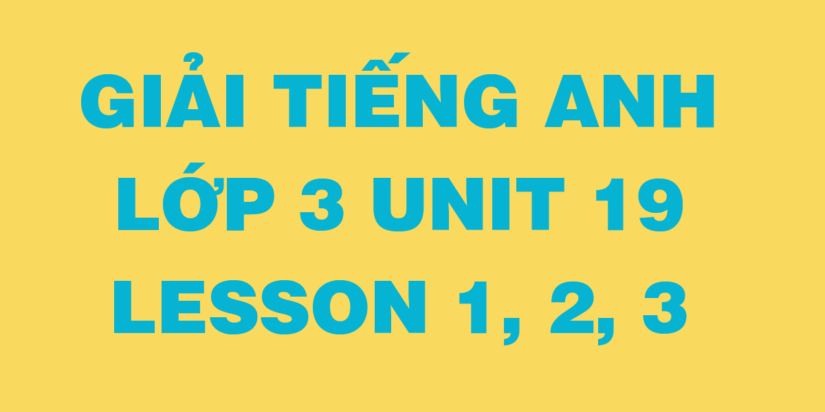 giai-tieng-anh-lop-3-unit-19-lesson-1-2-3.png