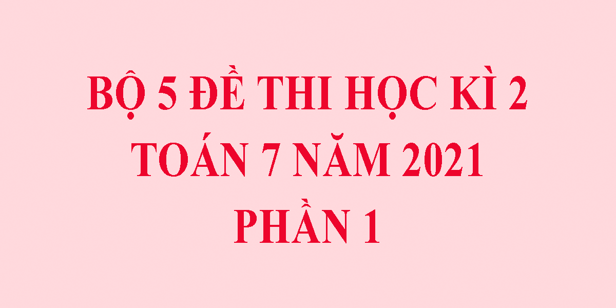 bo-5-de-thi-toan-lop-7-hoc-ki-2-nam-2021-phan-1.png