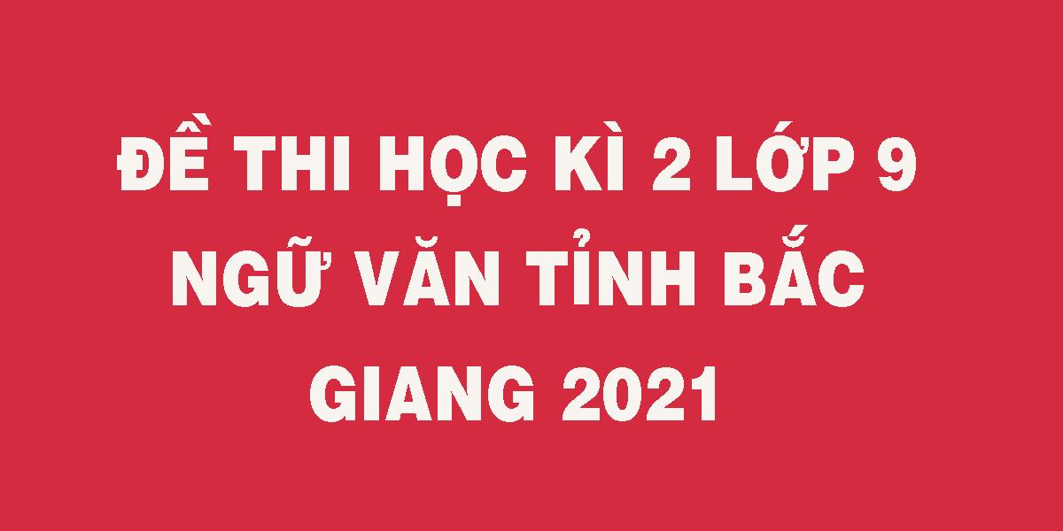 de-thi-hoc-ki-2-lop-9-ngu-van-tinh-bac-giang-2021.png